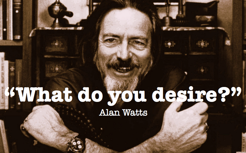 Alan Watts - What do you desire?